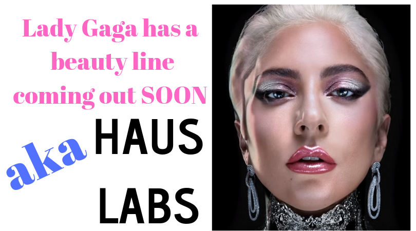 haus labs is the name of lady gaga's new cosmetics line