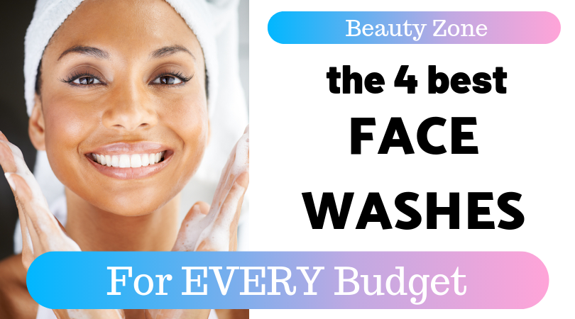 the best face washes in every price range 2019 2020